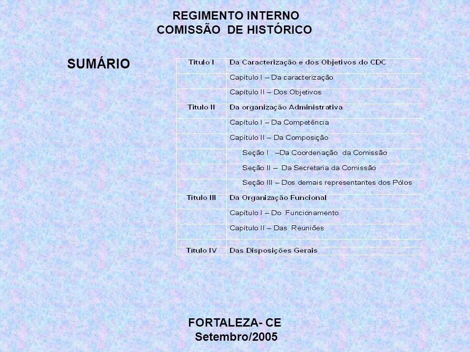 REGIMENTO INTERNO COMISSÃO DE HISTÓRICO SUMÁRIO FORTALEZA- CE Setembro/2005