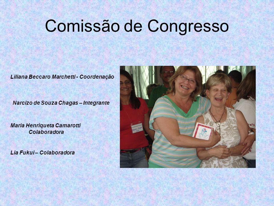 Comissão de Congresso Liliana Beccaro Marchetti - Coordenação Lia Fukui – Colaboradora Maria Henriqueta Camarotti Colaboradora Narcizo de Souza Chagas – Integrante