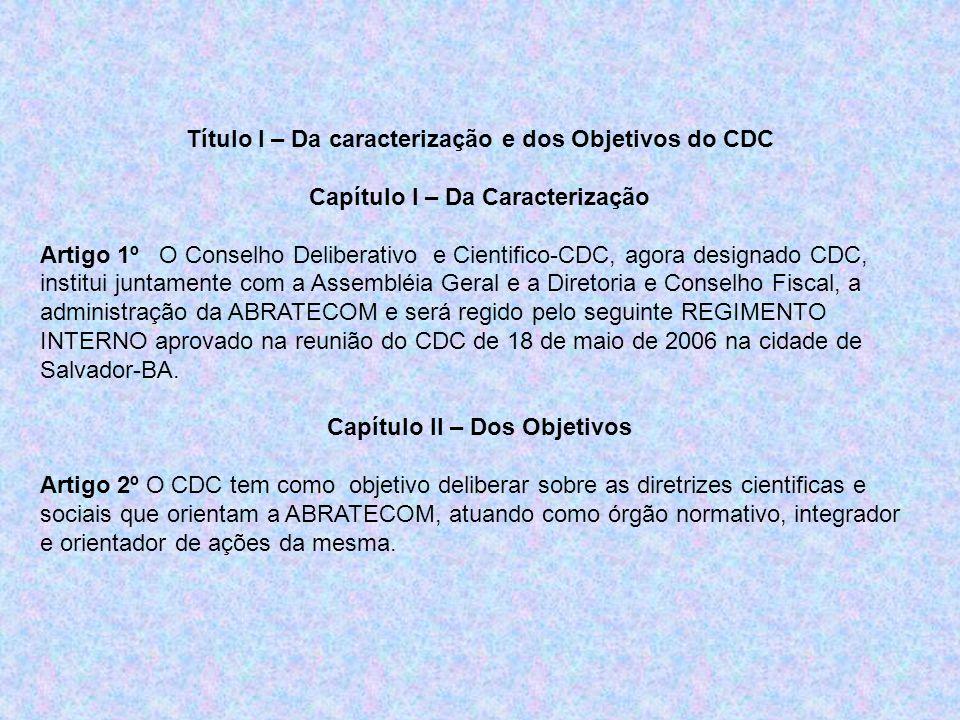 Título I – Da caracterização e dos Objetivos do CDC Capítulo I – Da Caracterização Artigo 1º O Conselho Deliberativo e Cientifico-CDC, agora designado