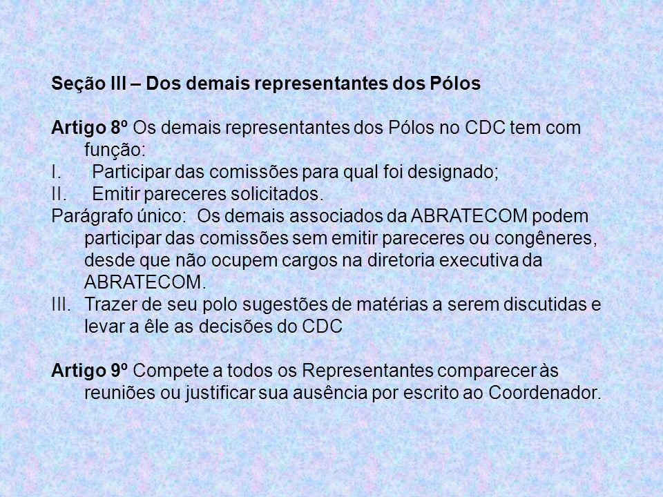 Seção III – Dos demais representantes dos Pólos Artigo 8º Os demais representantes dos Pólos no CDC tem com função: I. Participar das comissões para q