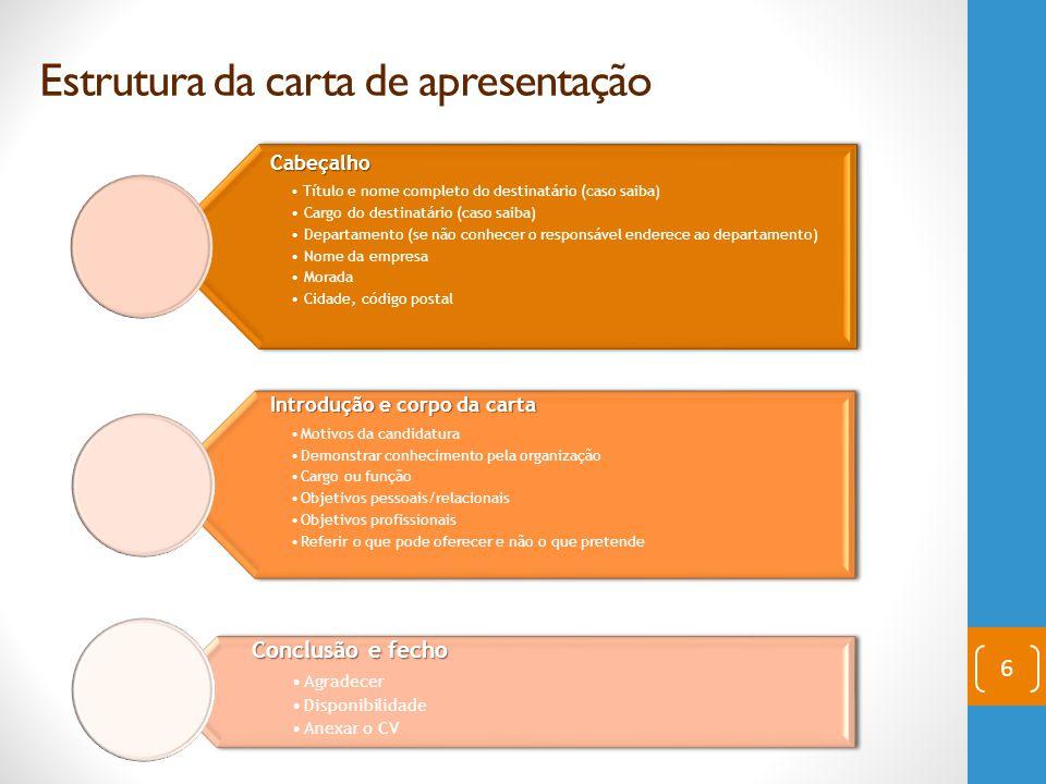6 Estrutura da carta de apresentaçãoCabeçalho Título e nome completo do destinatário (caso saiba) Cargo do destinatário (caso saiba) Departamento (se