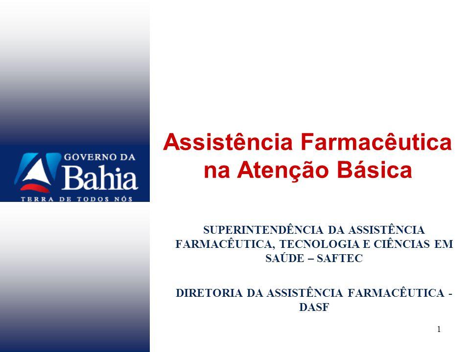 1 Assistência Farmacêutica na Atenção Básica SUPERINTENDÊNCIA DA ASSISTÊNCIA FARMACÊUTICA, TECNOLOGIA E CIÊNCIAS EM SAÚDE – SAFTEC DIRETORIA DA ASSISTÊNCIA FARMACÊUTICA - DASF