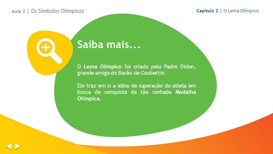 Saiba mais...O Lema Olímpico foi criado pelo Padre Didon, grande amigo do Barão de Coubertin.