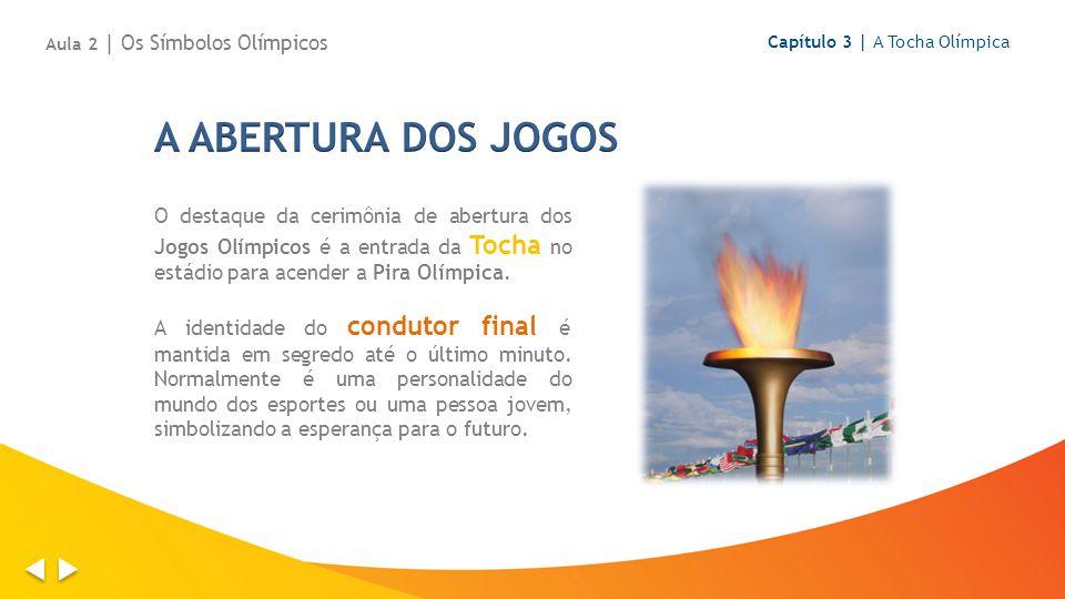 O destaque da cerimônia de abertura dos Jogos Olímpicos é a entrada da Tocha no estádio para acender a Pira Olímpica.