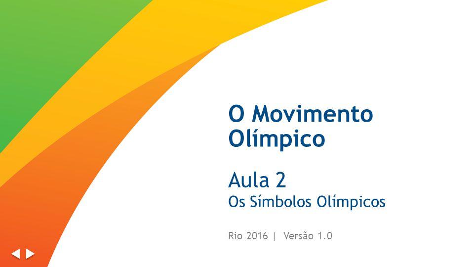 O Movimento Olímpico Aula 2 Os Símbolos Olímpicos Rio 2016 | Versão 1.0