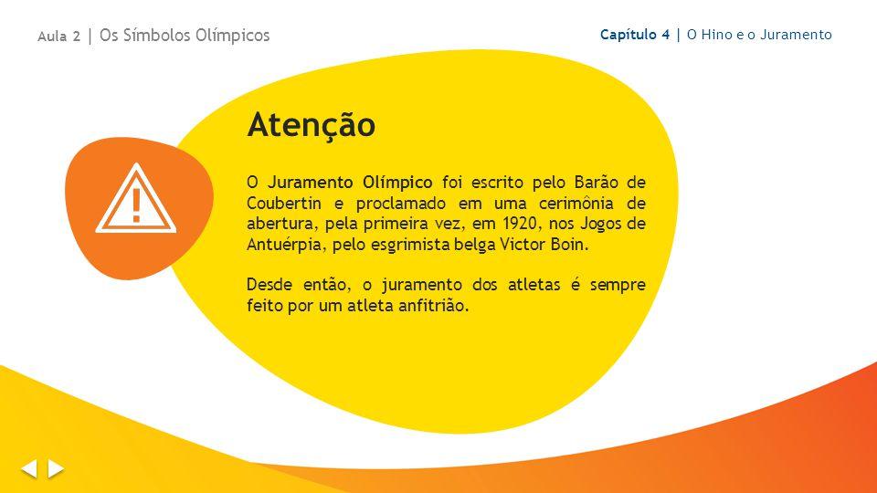 Atenção O Juramento Olímpico foi escrito pelo Barão de Coubertin e proclamado em uma cerimônia de abertura, pela primeira vez, em 1920, nos Jogos de Antuérpia, pelo esgrimista belga Victor Boin.