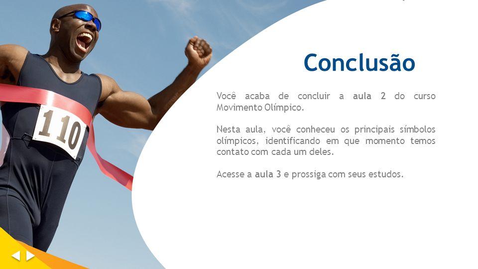 Conclusão Você acaba de concluir a aula 2 do curso Movimento Olímpico.