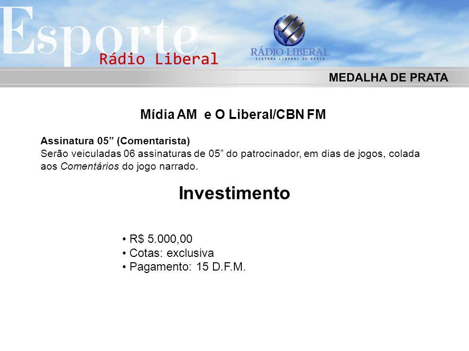 """Mídia AM e O Liberal/CBN FM Assinatura 05"""" (Comentarista) Serão veiculadas 06 assinaturas de 05"""" do patrocinador, em dias de jogos, colada aos Comentá"""