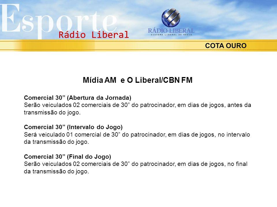 """Mídia AM e O Liberal/CBN FM Comercial 30"""" (Abertura da Jornada) Serão veiculados 02 comerciais de 30"""" do patrocinador, em dias de jogos, antes da tran"""
