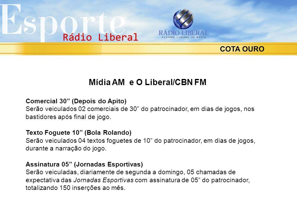 """Mídia AM e O Liberal/CBN FM Comercial 30"""" (Depois do Apito) Serão veiculados 02 comerciais de 30"""" do patrocinador, em dias de jogos, nos bastidores ap"""