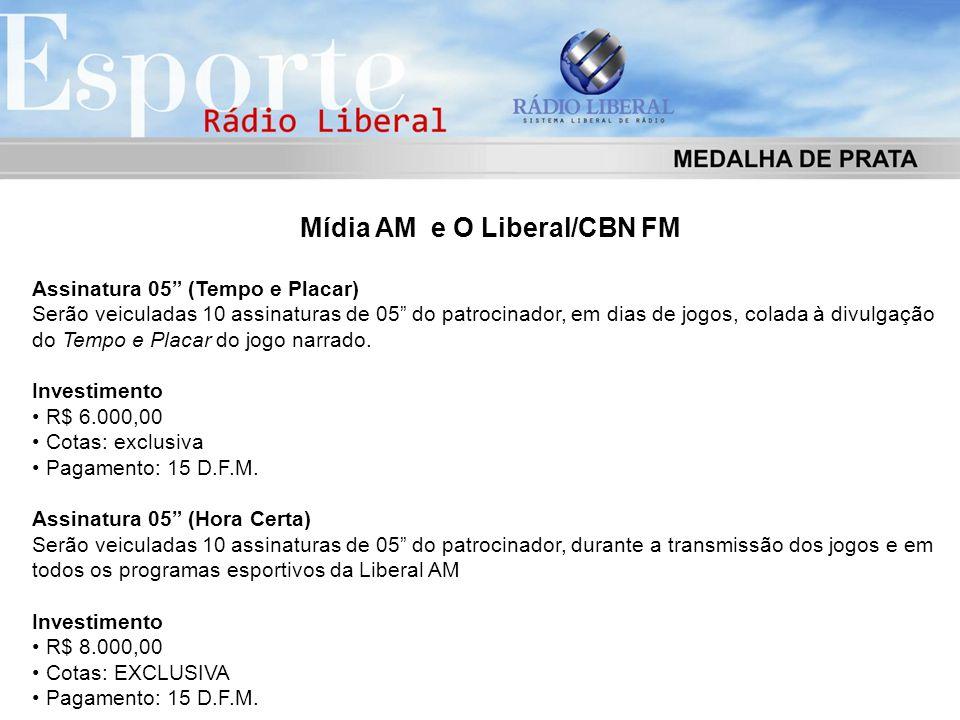 """Mídia AM e O Liberal/CBN FM Assinatura 05"""" (Tempo e Placar) Serão veiculadas 10 assinaturas de 05"""" do patrocinador, em dias de jogos, colada à divulga"""