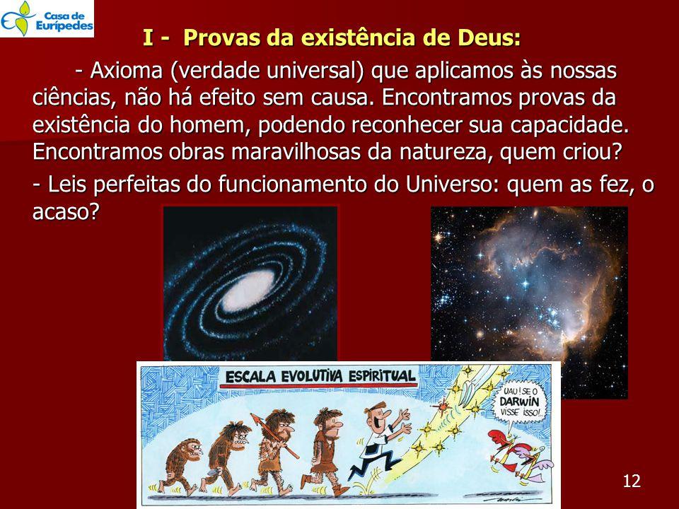 I - Provas da existência de Deus: - Axioma (verdade universal) que aplicamos às nossas ciências, não há efeito sem causa.
