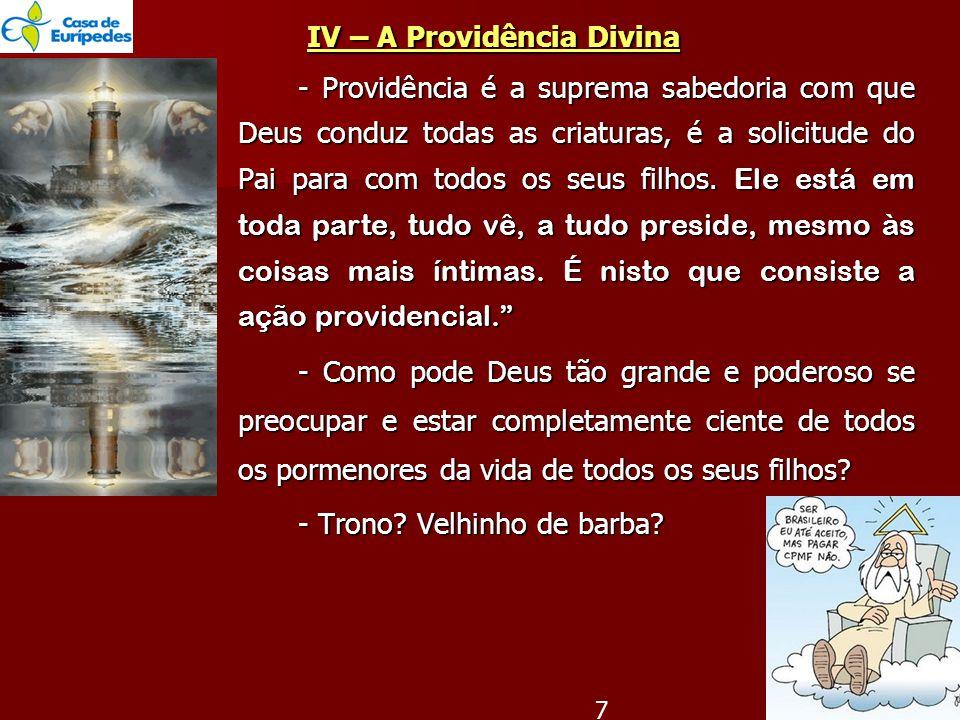 IV – A Providência Divina IV – A Providência Divina - Providência é a suprema sabedoria com que Deus conduz todas as criaturas, é a solicitude do Pai para com todos os seus filhos.
