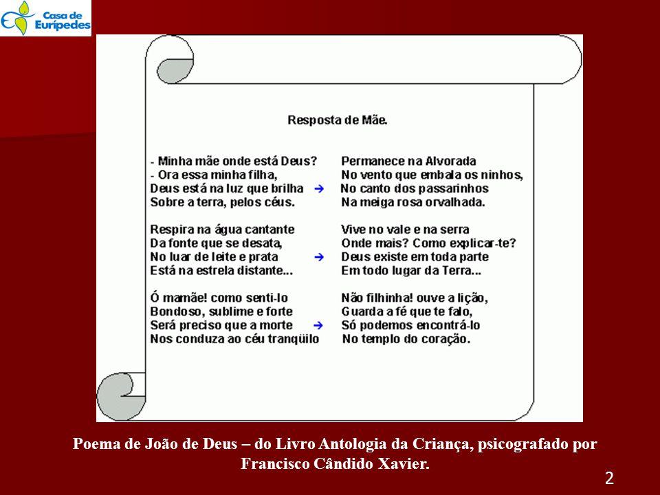 Poema de João de Deus – do Livro Antologia da Criança, psicografado por Francisco Cândido Xavier. 2