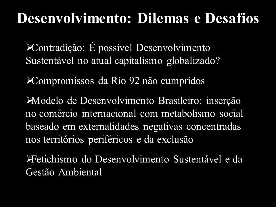 Desenvolvimento: Dilemas e Desafios  Contradição: É possível Desenvolvimento Sustentável no atual capitalismo globalizado?  Compromissos da Rio 92 n