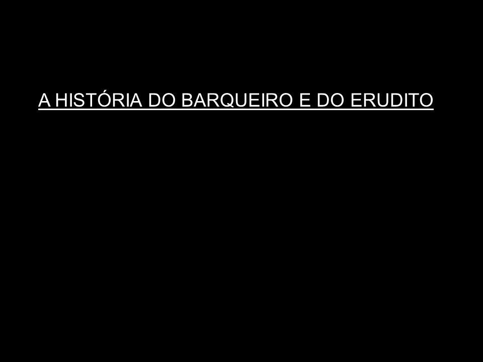 A HISTÓRIA DO BARQUEIRO E DO ERUDITO