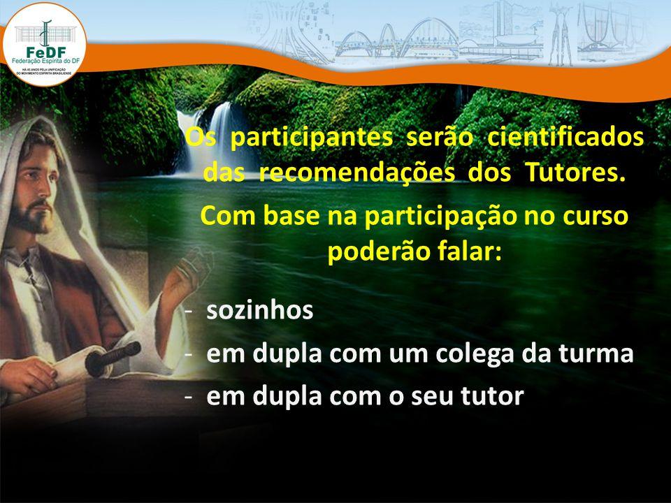 Os participantes serão cientificados das recomendações dos Tutores.