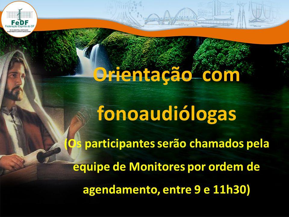 Orientação com fonoaudiólogas (Os participantes serão chamados pela equipe de Monitores por ordem de agendamento, entre 9 e 11h30)