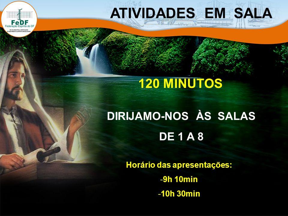 120 MINUTOS DIRIJAMO-NOS ÀS SALAS DE 1 A 8 Horário das apresentações: -9h 10min -10h 30min ATIVIDADES EM SALA