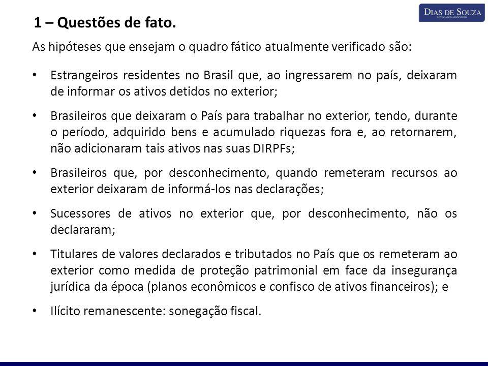 1 – Questões de fato. As hipóteses que ensejam o quadro fático atualmente verificado são: Estrangeiros residentes no Brasil que, ao ingressarem no paí