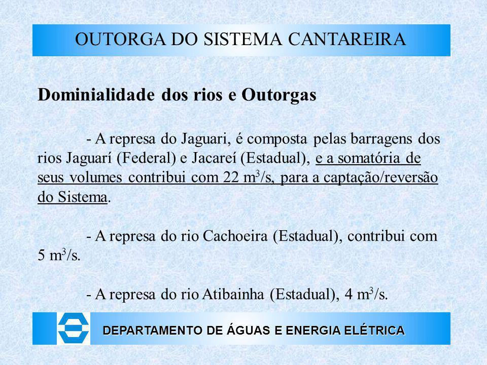 DEPARTAMENTO DE ÁGUAS E ENERGIA ELÉTRICA OUTORGA DO SISTEMA CANTAREIRA Dominialidade dos rios e Outorgas - A represa do Jaguari, é composta pelas barr