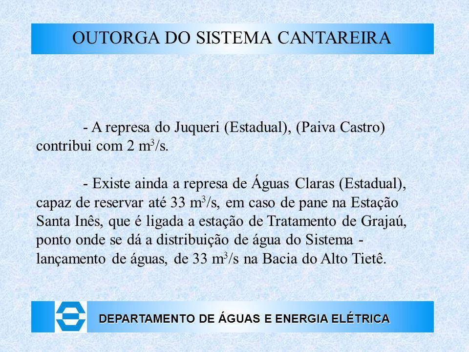 DEPARTAMENTO DE ÁGUAS E ENERGIA ELÉTRICA OUTORGA DO SISTEMA CANTAREIRA - A represa do Juqueri (Estadual), (Paiva Castro) contribui com 2 m 3 /s. - Exi