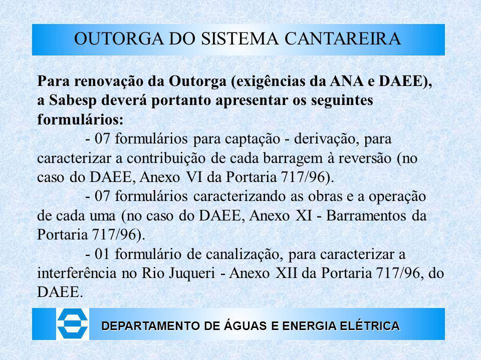 DEPARTAMENTO DE ÁGUAS E ENERGIA ELÉTRICA OUTORGA DO SISTEMA CANTAREIRA Para renovação da Outorga (exigências da ANA e DAEE), a Sabesp deverá portanto