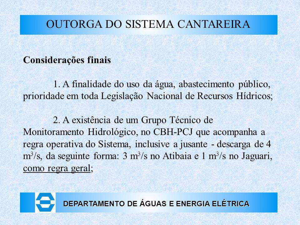 DEPARTAMENTO DE ÁGUAS E ENERGIA ELÉTRICA OUTORGA DO SISTEMA CANTAREIRA Considerações finais 1. A finalidade do uso da água, abastecimento público, pri