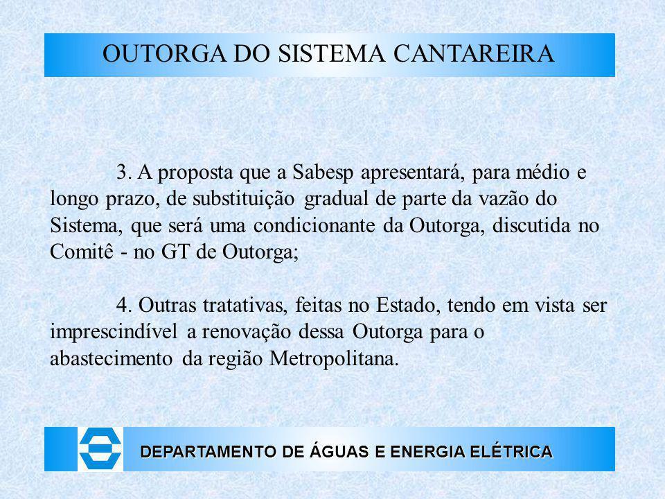 DEPARTAMENTO DE ÁGUAS E ENERGIA ELÉTRICA OUTORGA DO SISTEMA CANTAREIRA 3. A proposta que a Sabesp apresentará, para médio e longo prazo, de substituiç
