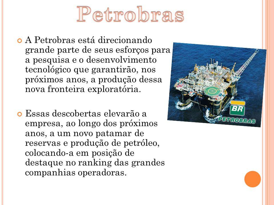ATANDO NO PRÉ - SAL. A Petrobras está direcionando grande parte de seus esforços para a pesquisa e o desenvolvimento tecnológico que garantirão, nos p