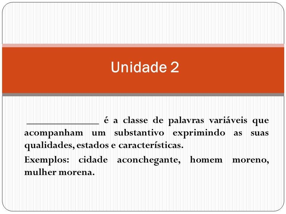 ______________ é a classe de palavras variáveis que acompanham um substantivo exprimindo as suas qualidades, estados e características.