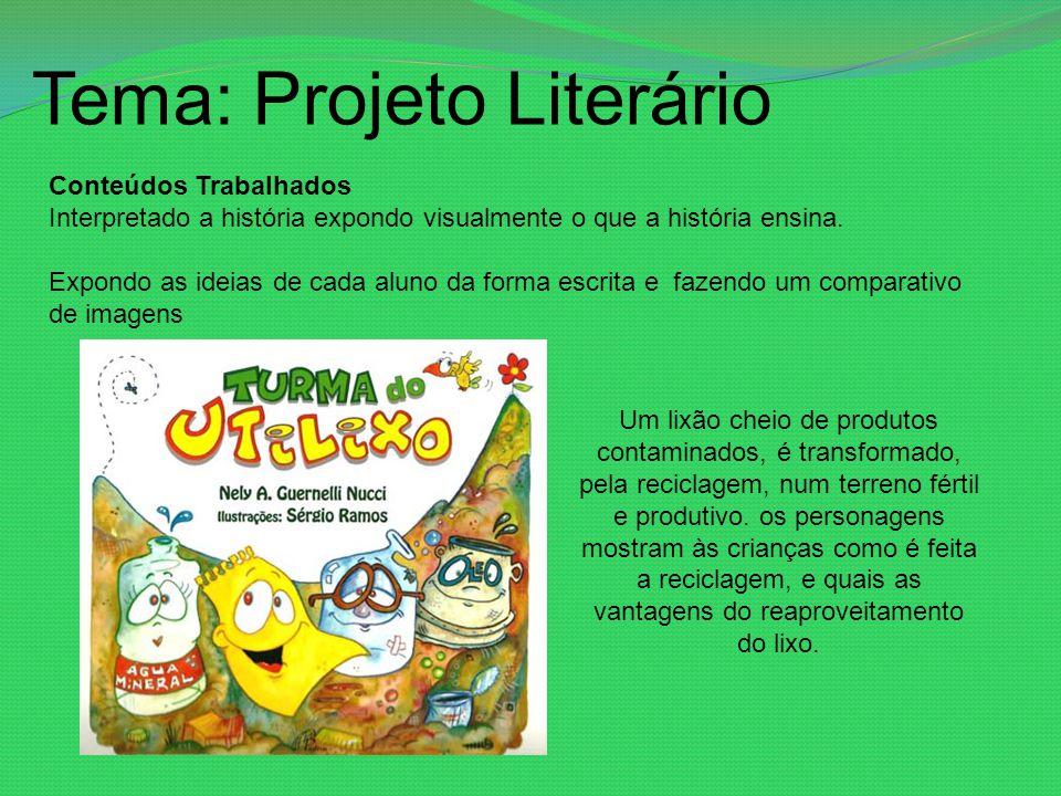 Tema: Projeto Literário Conteúdos Trabalhados Interpretado a história expondo visualmente o que a história ensina. Expondo as ideias de cada aluno da