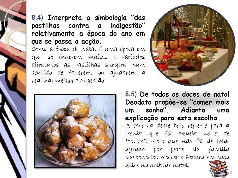 """10 8.5) De todos os doces de natal Deodato propõe-se """"comer mais um sonho"""". Adianta uma explicação para esta escolha. A escolha deste bolo reflecte pa"""