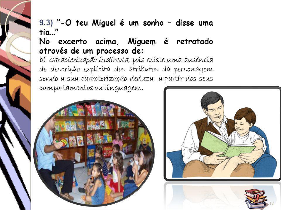 """12 9.3) """"-O teu Miguel é um sonho – disse uma tia…"""" No excerto acima, Miguem é retratado através de um processo de: b) Caracterização indirecta, pois"""