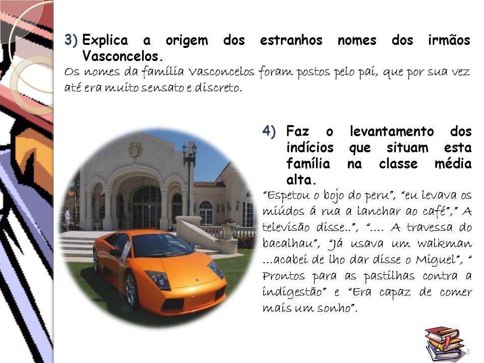 3)Explica a origem dos estranhos nomes dos irmãos Vasconcelos. Os nomes da família Vasconcelos foram postos pelo pai, que por sua vez até era muito se