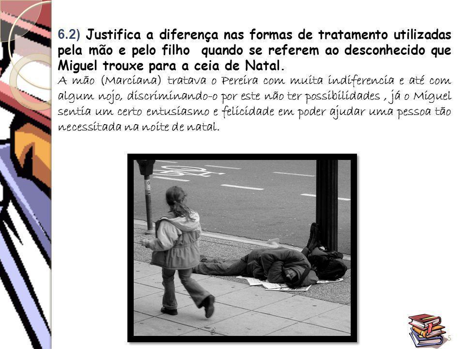 6.2) Justifica a diferença nas formas de tratamento utilizadas pela mão e pelo filho quando se referem ao desconhecido que Miguel trouxe para a ceia d