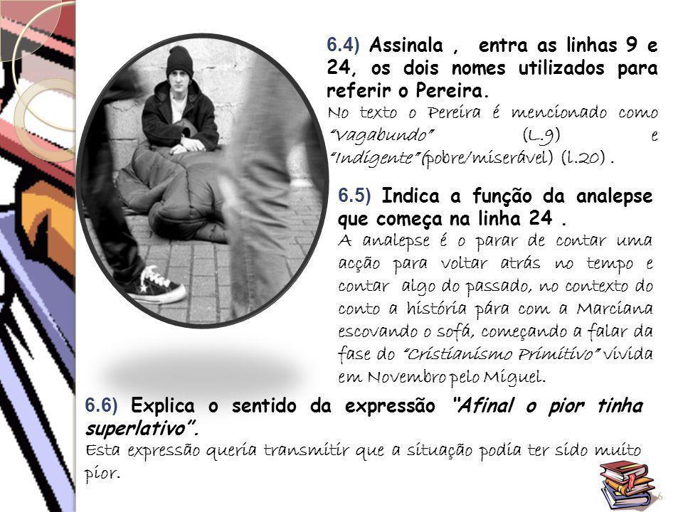 """6.4) Assinala, entra as linhas 9 e 24, os dois nomes utilizados para referir o Pereira. No texto o Pereira é mencionado como """"Vagabundo"""" (L.9) e """"Indi"""