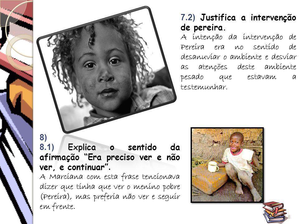 7.2) Justifica a intervenção de pereira. A intenção da intervenção de Pereira era no sentido de desanuviar o ambiente e desviar as atenções deste ambi