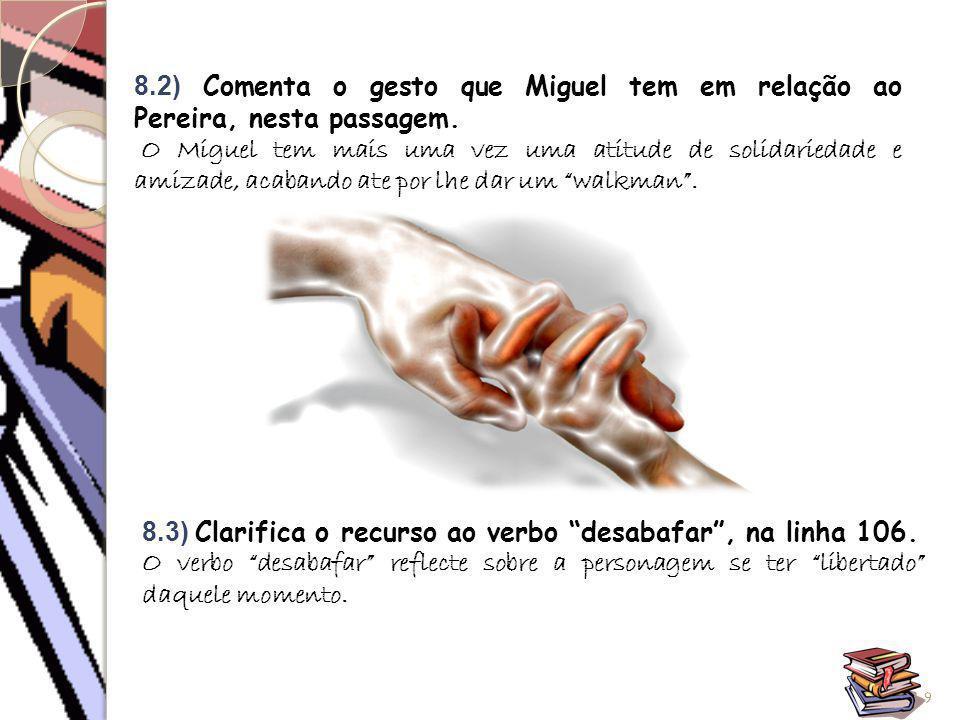 """8.3) Clarifica o recurso ao verbo """"desabafar"""", na linha 106. O verbo """"desabafar"""" reflecte sobre a personagem se ter """"libertado"""" daquele momento. 9 8.2"""