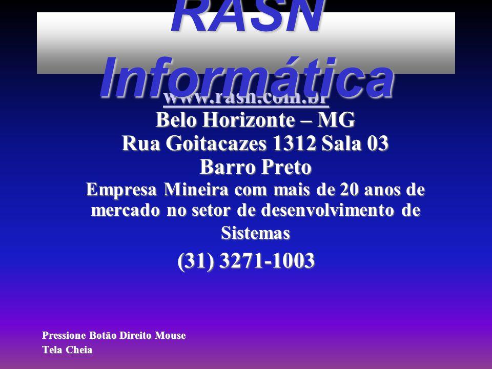 www.rasn.com.br www.rasn.com.br Belo Horizonte – MG Rua Goitacazes 1312 Sala 03 Barro Preto Empresa Mineira com mais de 20 anos de mercado no setor de