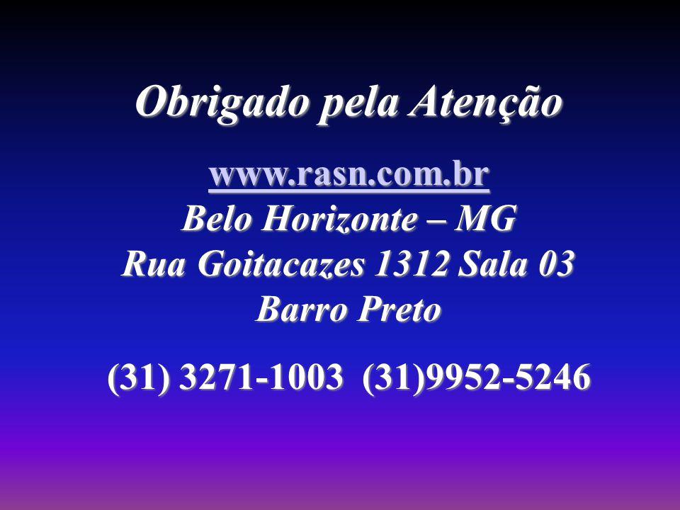 Obrigado pela Atenção www.rasn.com.br www.rasn.com.br Belo Horizonte – MG Rua Goitacazes 1312 Sala 03 Barro Preto www.rasn.com.br (31) 3271-1003 (31)9