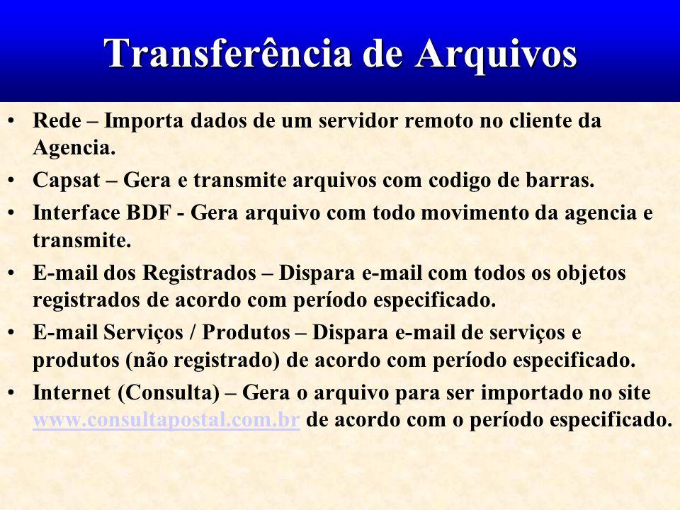 Transferência de Arquivos Rede – Importa dados de um servidor remoto no cliente da Agencia. Capsat – Gera e transmite arquivos com codigo de barras. I