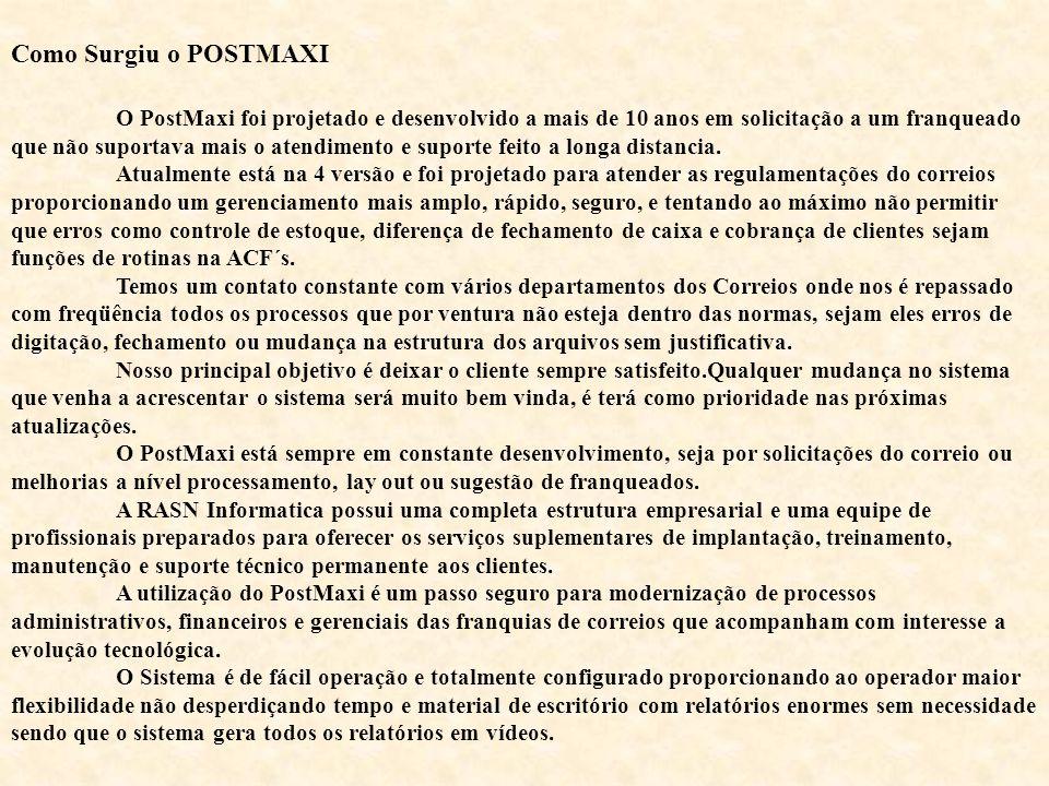 Como Surgiu o POSTMAXI O PostMaxi foi projetado e desenvolvido a mais de 10 anos em solicitação a um franqueado que não suportava mais o atendimento e