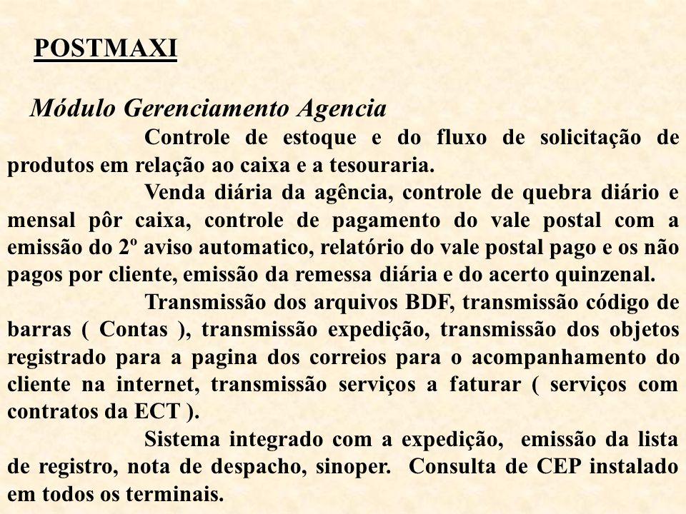 POSTMAXI POSTMAXI Módulo Gerenciamento Agencia Controle de estoque e do fluxo de solicitação de produtos em relação ao caixa e a tesouraria. Venda diá