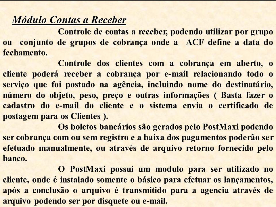 Módulo Contas a Receber Controle de contas a receber, podendo utilizar por grupo ou conjunto de grupos de cobrança onde a ACF define a data do fechame