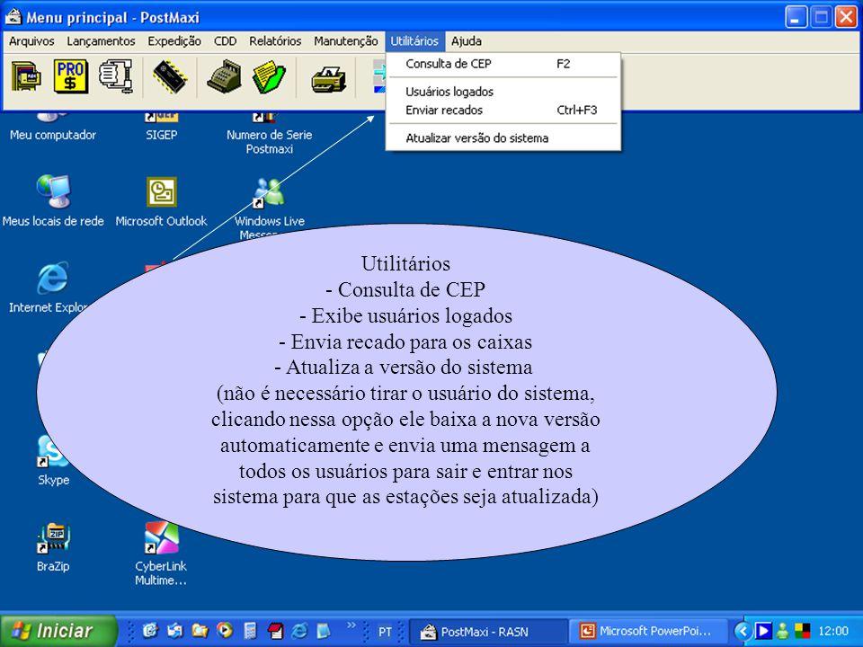 Utilitários - Consulta de CEP - Exibe usuários logados - Envia recado para os caixas - Atualiza a versão do sistema (não é necessário tirar o usuário
