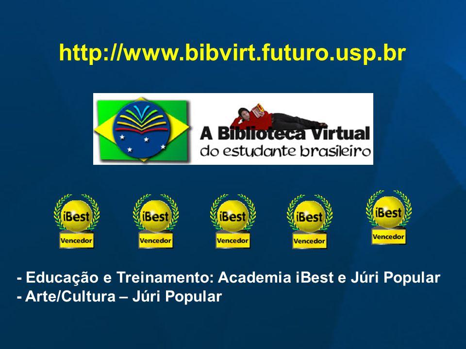 - Educação e Treinamento: Academia iBest e Júri Popular - Arte/Cultura – Júri Popular http://www.bibvirt.futuro.usp.br