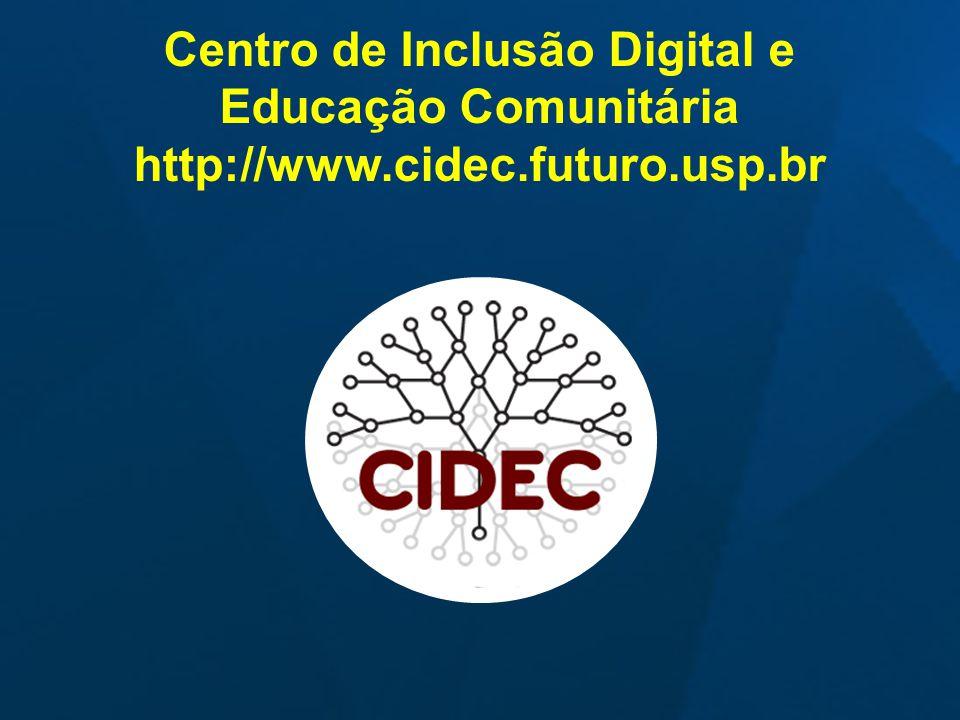 Centro de Inclusão Digital e Educação Comunitária http://www.cidec.futuro.usp.br