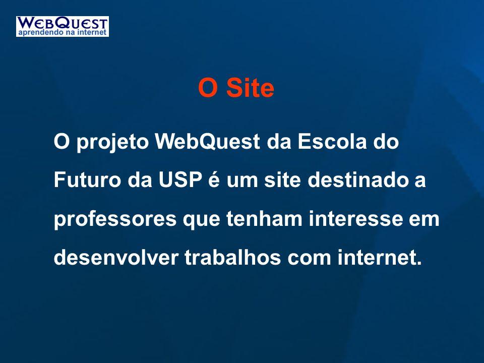 O Site O projeto WebQuest da Escola do Futuro da USP é um site destinado a professores que tenham interesse em desenvolver trabalhos com internet.