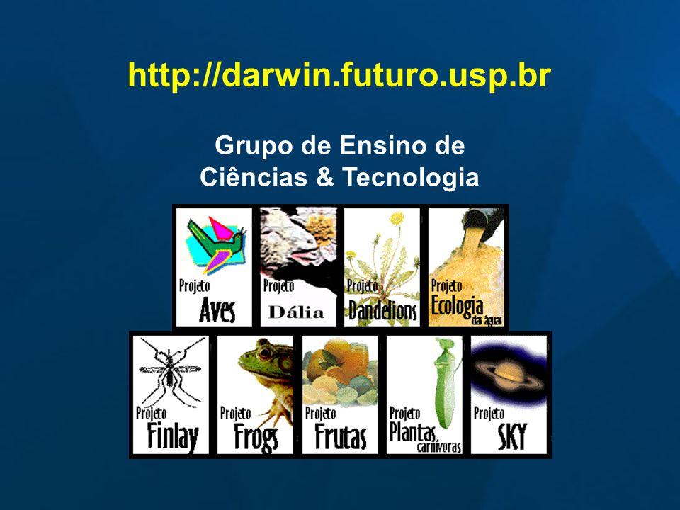 Grupo de Ensino de Ciências & Tecnologia http://darwin.futuro.usp.br